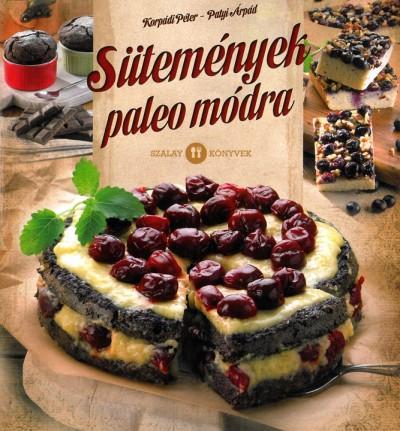 Korpádi Péter - Patyi Árpád - Sütemények paleo módra
