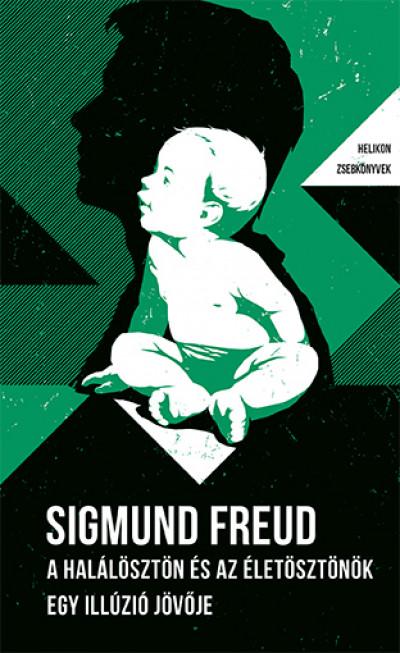 Sigmund Freud - A halálösztön és az életösztönök / Egy illúzió jövője