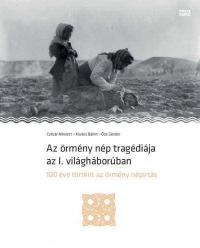 Czézár Nikolett - Kovács Bálint - Őze Sándor - Az örmény nép tragédiája az I. világháborúban