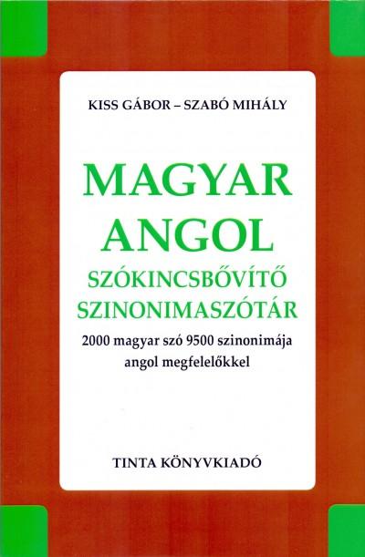 Kiss Gábor  (Szerk.) - Szabó Mihály  (Szerk.) - Magyar-angol szókincsbővítő szinonimaszótár