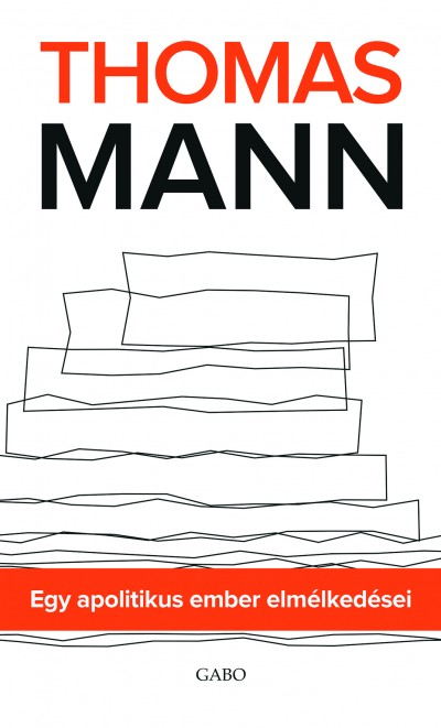 Thomas Mann - Egy apolitikus ember elmélkedései