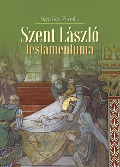 Kollár Zsolt - Szent László testamentuma