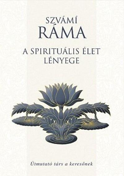 Szvámi Ráma - A spirituális élet lényege