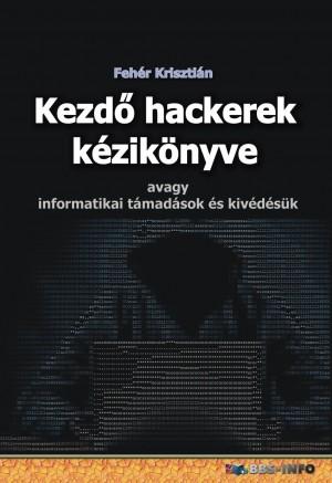e477f8e2a4 Fehér Krisztián - Kezdő hackerek kézikönyve
