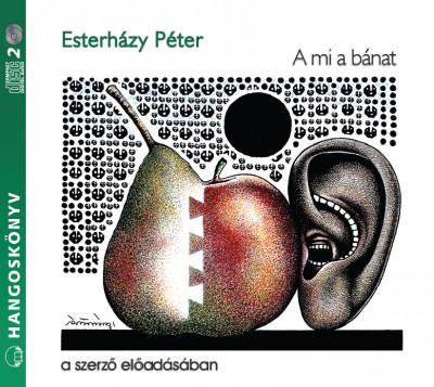 Esterházy Péter - A mi a bánat - Hangoskönyv (2 CD)