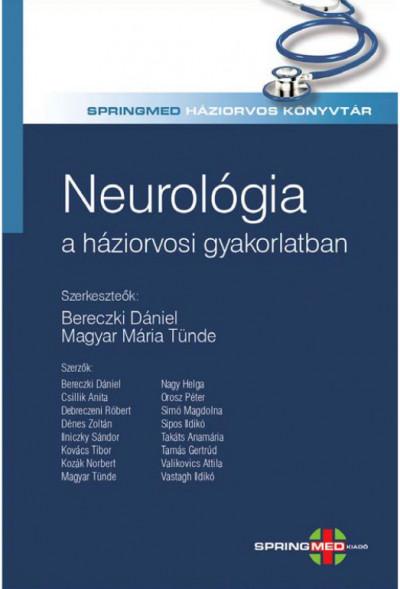 Prof. Dr. Bereczki Dániel  (Szerk.) - Dr. Magyar Mária Tünde  (Szerk.) - Neurológia a háziorvosi gyakorlatban