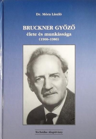Móra László - Bruckner Győző élete és munkássága