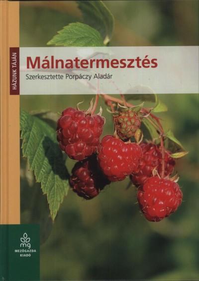 Porpáczy Aladár  (Szerk.) - Málnatermesztés