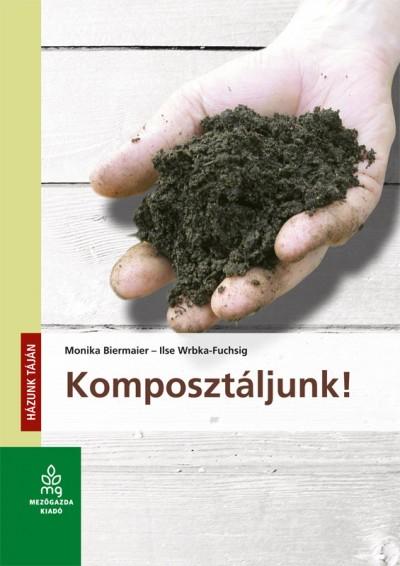 Monika Biermaier - Ilse Wrbka-Fuchsig - Komposztáljunk!