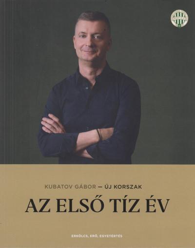 Kubatov Gábor - Új korszak - Az első tíz év