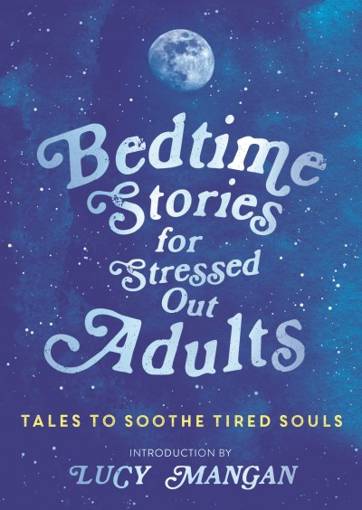 Lucy Mangan  (Összeáll.) - Bedtime Stories for Stressed Out Adults