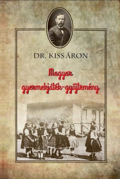 Kiss Áron - Magyar gyermekjáték-gyűjtemény
