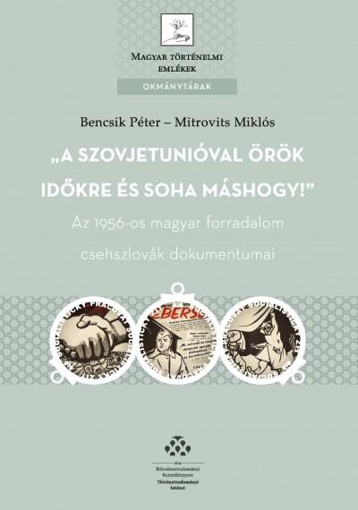 Bencsik Péter  (Szerk.) - Mitrovits Miklós  (Szerk.) - A Szovjetunióval örök időkre és soha máshogy!