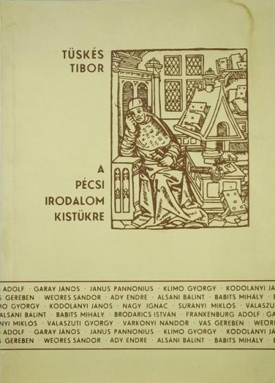 Tüskés Tibor - A pécsi irodalom kistükre (dedikált)