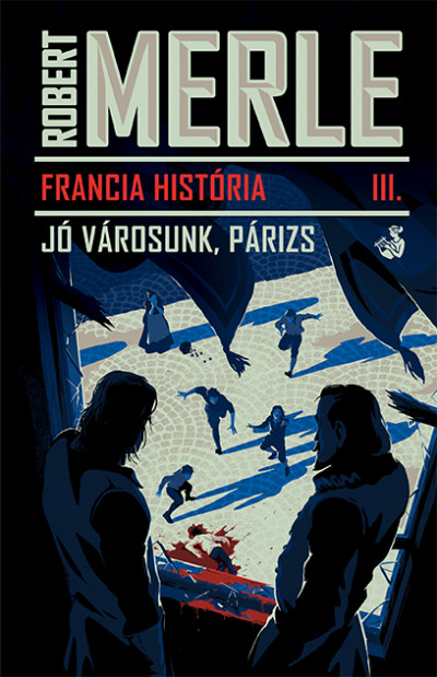 Robert Merle - Francia história III.