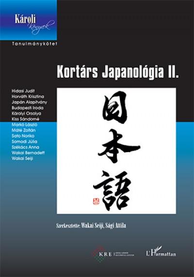Sági Attila  (Szerk.) - Wakai Seiji  (Szerk.) - Kortárs Japanológia II.
