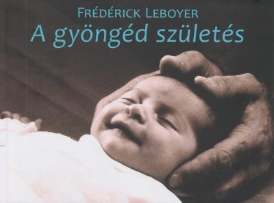 Frédérick Leboyer - A gyöngéd születés