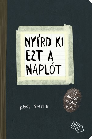 Keri Smith - Ny�rd ki ezt a napl�t
