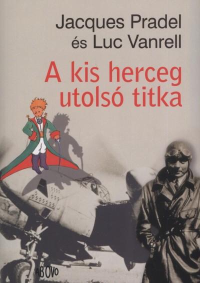 Jacques Pradel - Luc Vanrell - A kis herceg utolsó titka