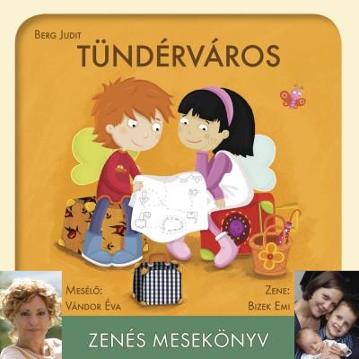Berg Judit - Bizek Emi - Vándor Éva - Tündérváros - Zenés mesekönyv - CD