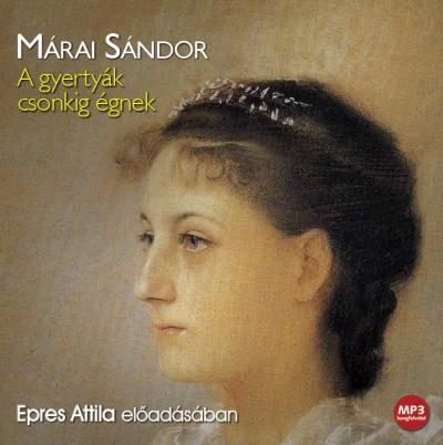 Márai Sándor - Epres Attila - A gyertyák csonkig égnek - Hangoskönyv