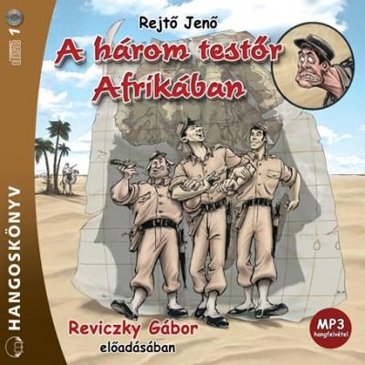 Rejtő Jenő - Reviczky Gábor - A három testőr Afrikában - Hangoskönyv - MP3