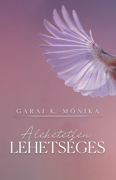 Garai K. Mónika - A lehetetlen lehetséges