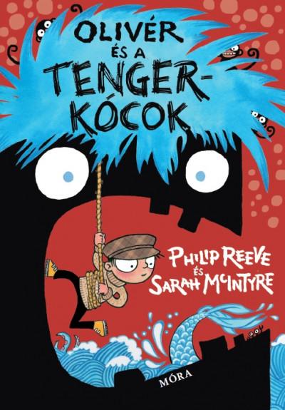 Sarah Mcintyre - Philip Reeve - Olivér és a tengerkócok