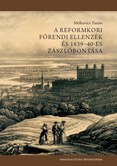 Melkovics Tamás - A reformkori főrendi ellenzék és 1839-40-es zászlóbontása
