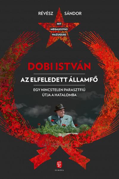 Révész Sándor - Dobi István  - Az elfeledett államfő