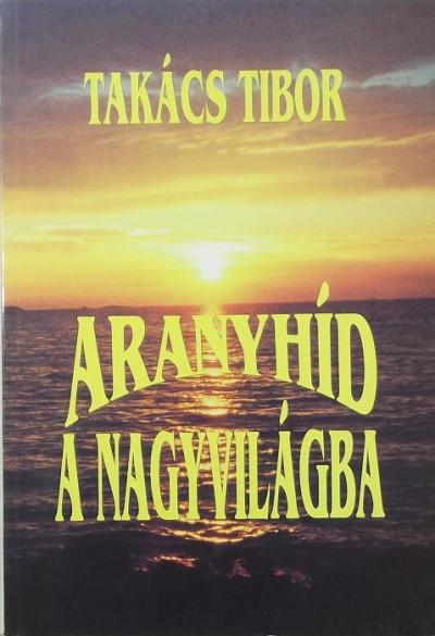 Takács Tibor - Aranyhíd a nagyvilágba