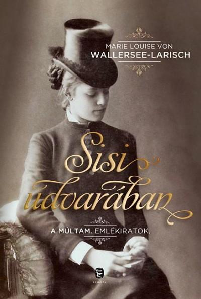 Marie Louise Von Wallersee-Larisch - Sisi udvarában