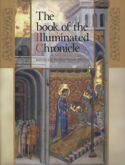 Hapák József - Veszprémy László - Wehli Tünde - The book of the Illuminated Chronicle