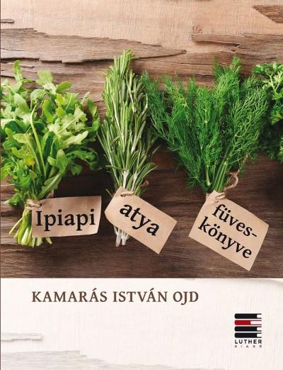 Kamarás István - Ipiapi atya füveskönyve