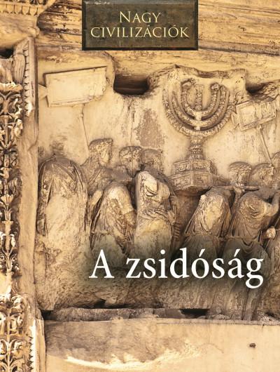Daniel Gimeno  (Szerk.) - Nagy civilizációk - A zsidóság