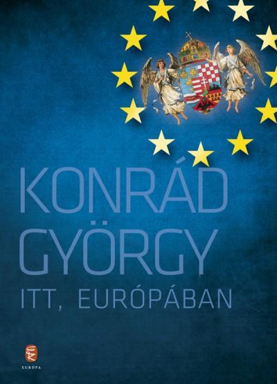 Konrád György - Itt, Európában