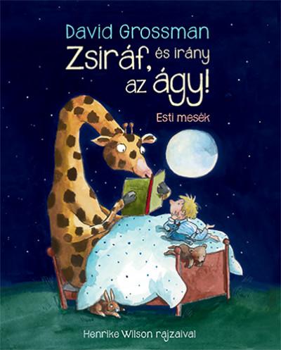 David Grossman - Zsiráf, és irány az ágy!