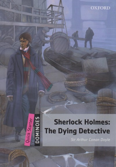 Sir Arthur Conan Doyle - Sherlock Holmes: The Dying Detective - Dominoes Quick Starter - MP3 Pack