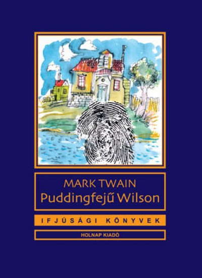 Mark Twain - Puddingfejű Wilson
