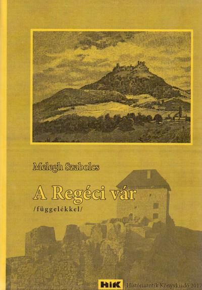 Melegh Szabolcs - A Regéci vár (függelékkel)
