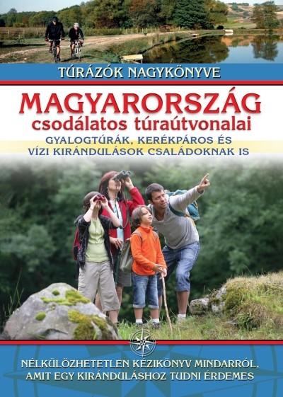 Nagy Balázs  (Szerk.) - Magyarország csodálatos túraútvonalai