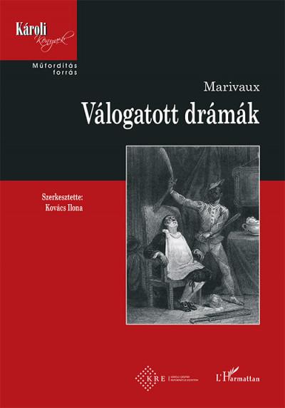 Pierre Carlet De Chamblain Marivaux - Kovács Ilona  (Szerk.) - Válogatott drámák