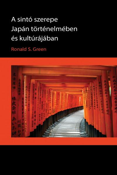 Ronald S. Green - A sintó szerepe Japán történelmében és kultúrájában