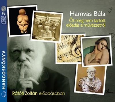 Hamvas Béla - Rátóti Zoltán - Öt meg nem tartott előadás a művészetről - Hangoskönyv