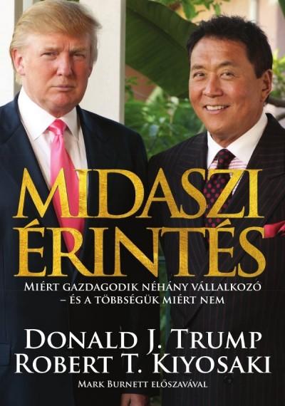 Robert T. Kiyosaki - Donald J. Trump - Midaszi érintés