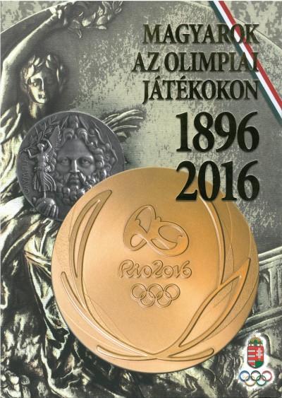 Hencsei Pál - Ivanics Tibor - Takács Ferenc - Magyarok az Olimpiai Játékokon - 1896-2016