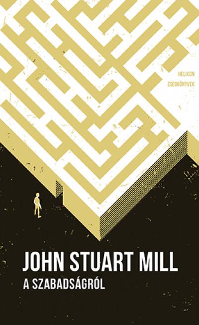 John Stuart Mill - A szabadságról