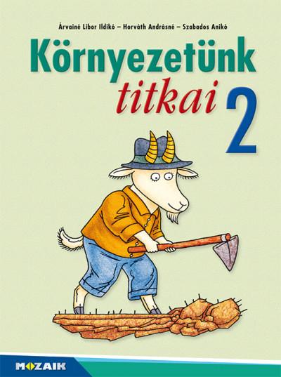 Árvainé Libor Ildikó - Horváth Andrásné - Szabados Anikó - Környezetünk titkai 2.