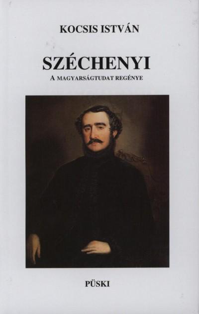 Dr. Kocsis István - Széchenyi - A magyarságtudat regénye