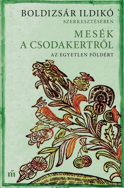 Boldizsár Ildikó  (Szerk.) - Mesék a csodakertről